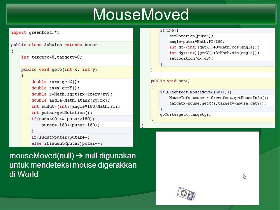 MouseMoved mouseMoved(null)  null digunakan untuk mendeteksi mouse digerakkan di World