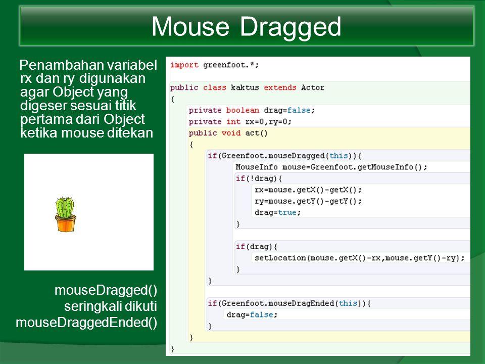 Mouse Dragged Penambahan variabel rx dan ry digunakan agar Object yang digeser sesuai titik pertama dari Object ketika mouse ditekan.