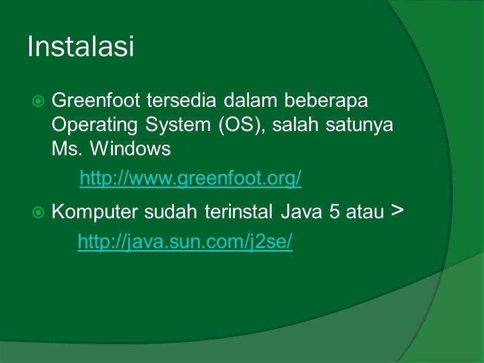 Instalasi Greenfoot tersedia dalam beberapa Operating System (OS), salah satunya Ms. Windows. http://www.greenfoot.org/