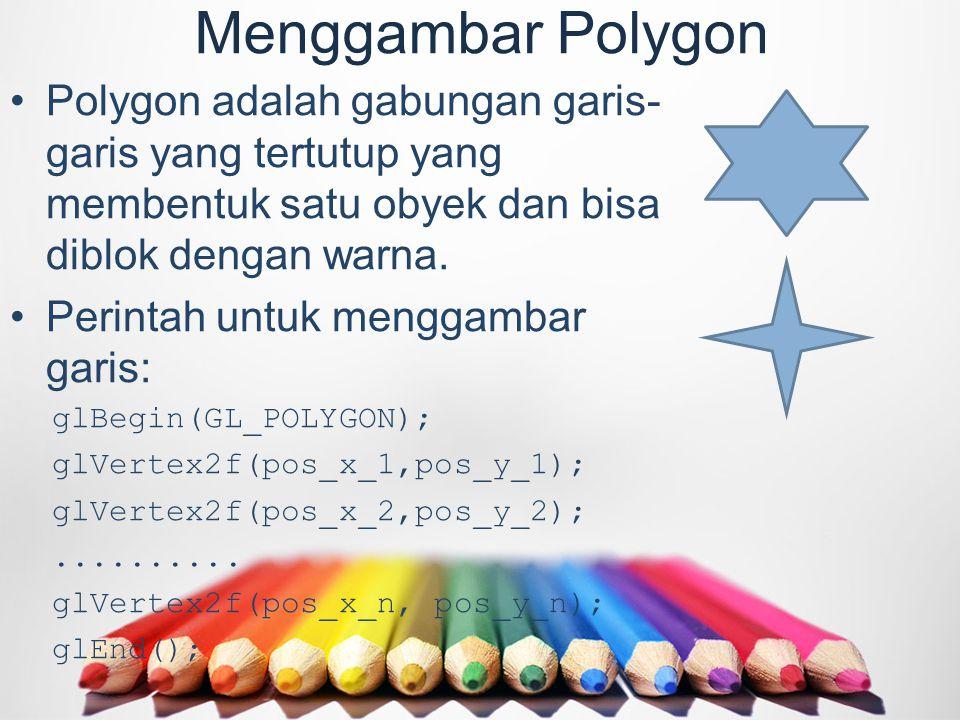 Menggambar Polygon Polygon adalah gabungan garis-garis yang tertutup yang membentuk satu obyek dan bisa diblok dengan warna.