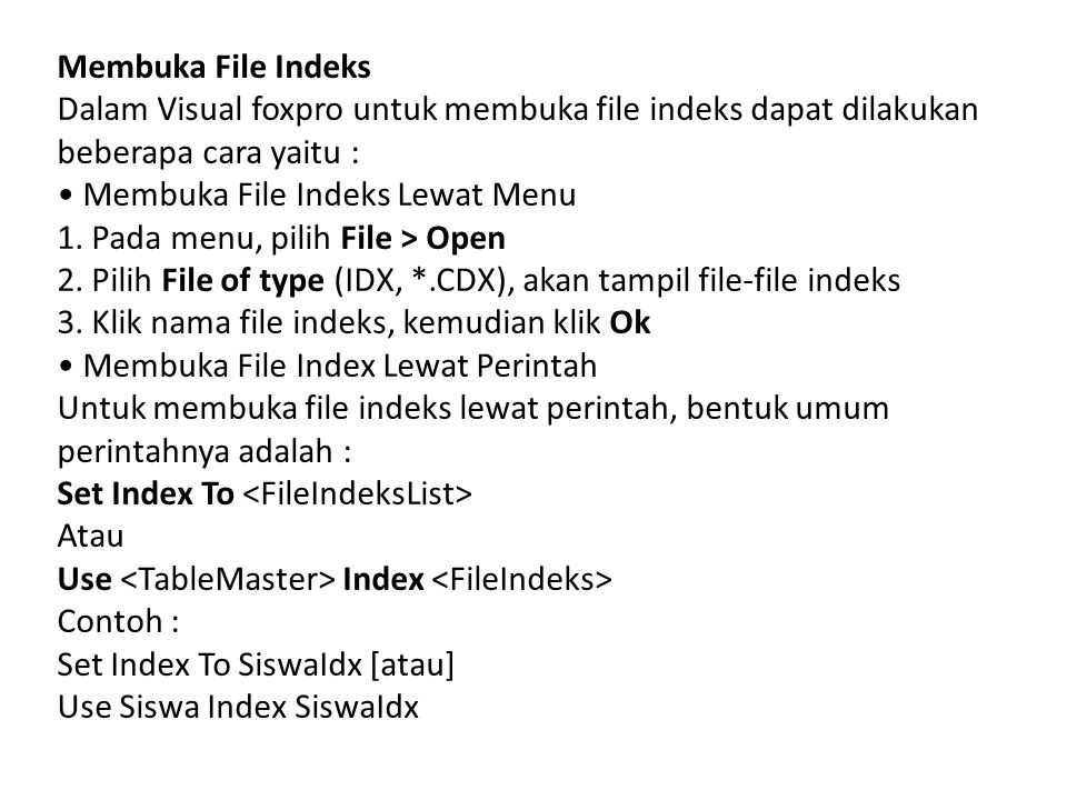 Membuka File Indeks Dalam Visual foxpro untuk membuka file indeks dapat dilakukan beberapa cara yaitu :