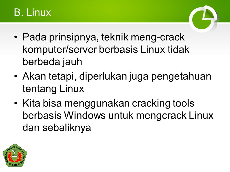 B. Linux Pada prinsipnya, teknik meng-crack komputer/server berbasis Linux tidak berbeda jauh.