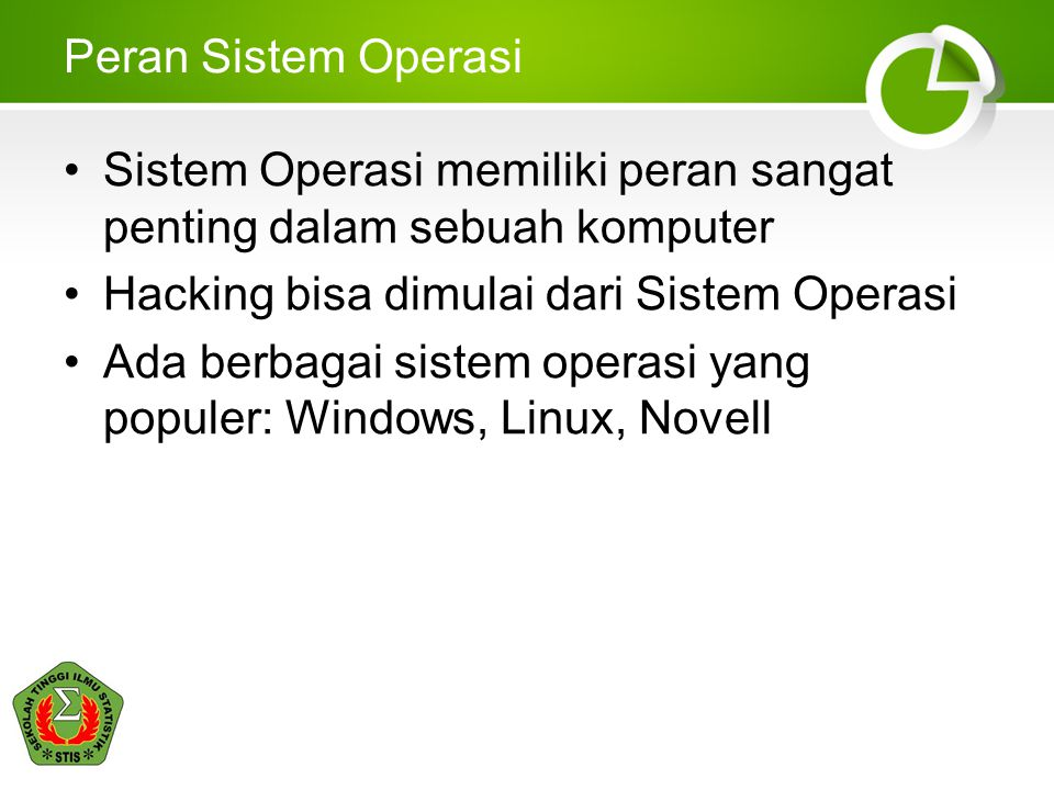 Peran Sistem Operasi Sistem Operasi memiliki peran sangat penting dalam sebuah komputer. Hacking bisa dimulai dari Sistem Operasi.
