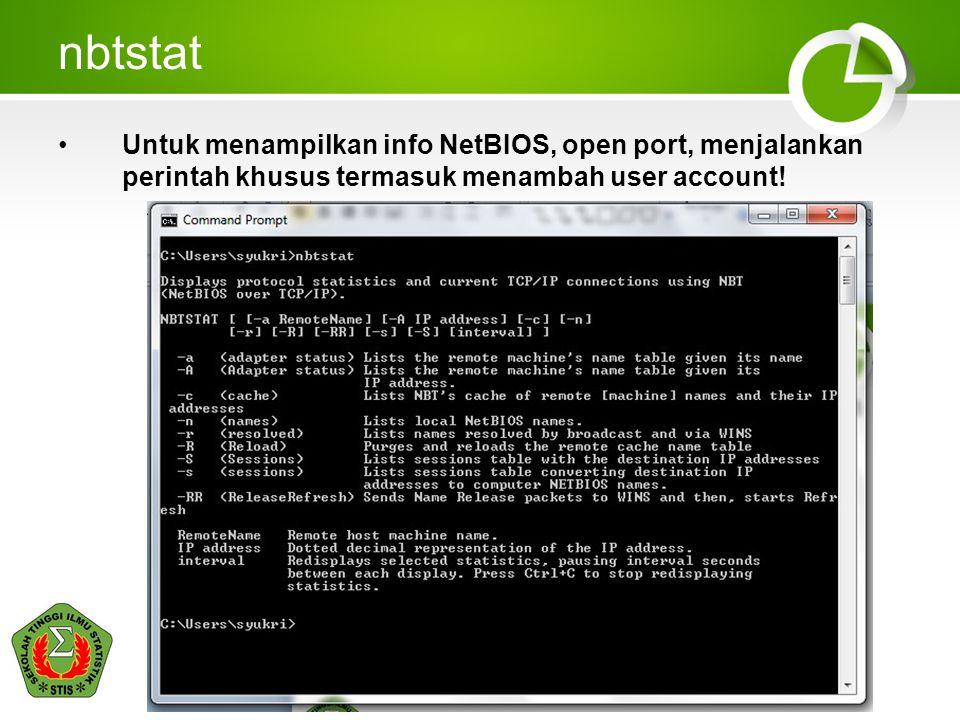 nbtstat Untuk menampilkan info NetBIOS, open port, menjalankan perintah khusus termasuk menambah user account!