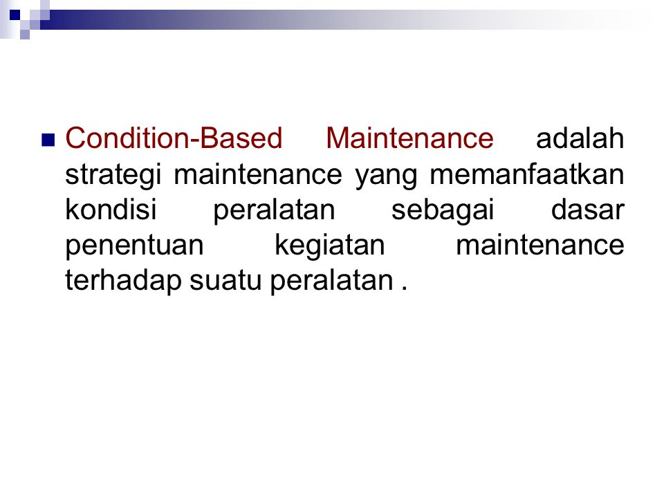 Condition-Based Maintenance adalah strategi maintenance yang memanfaatkan kondisi peralatan sebagai dasar penentuan kegiatan maintenance terhadap suatu peralatan .