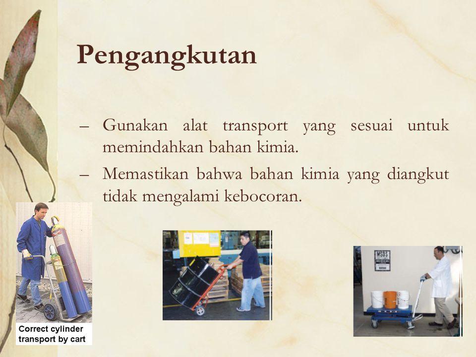 Pengangkutan Gunakan alat transport yang sesuai untuk memindahkan bahan kimia.