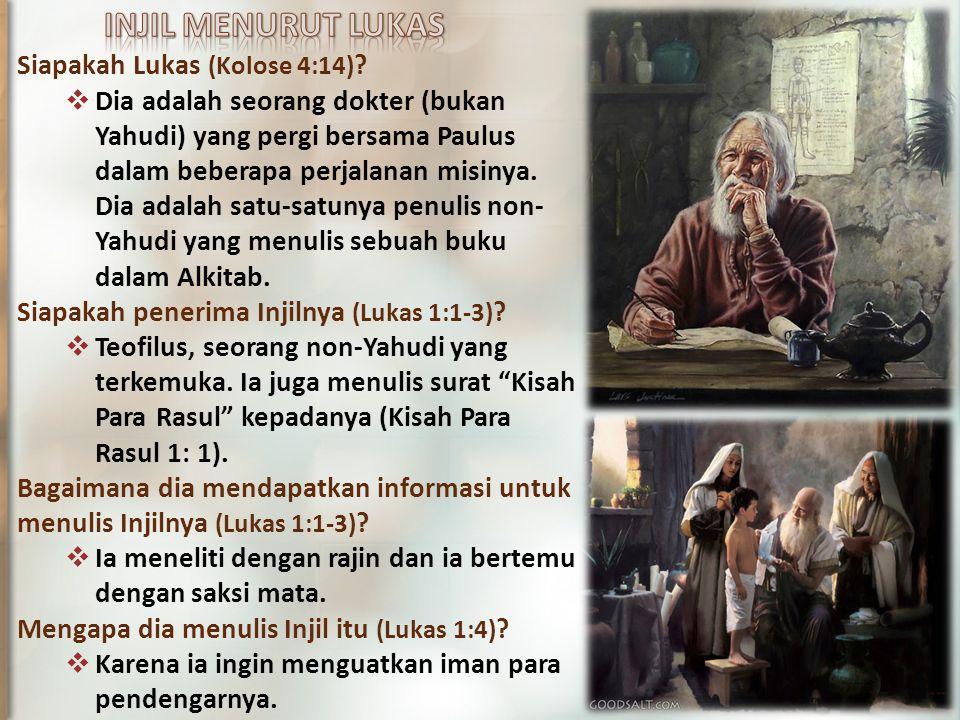 INJIL MENURUT LUKAS Siapakah Lukas (Kolose 4:14)