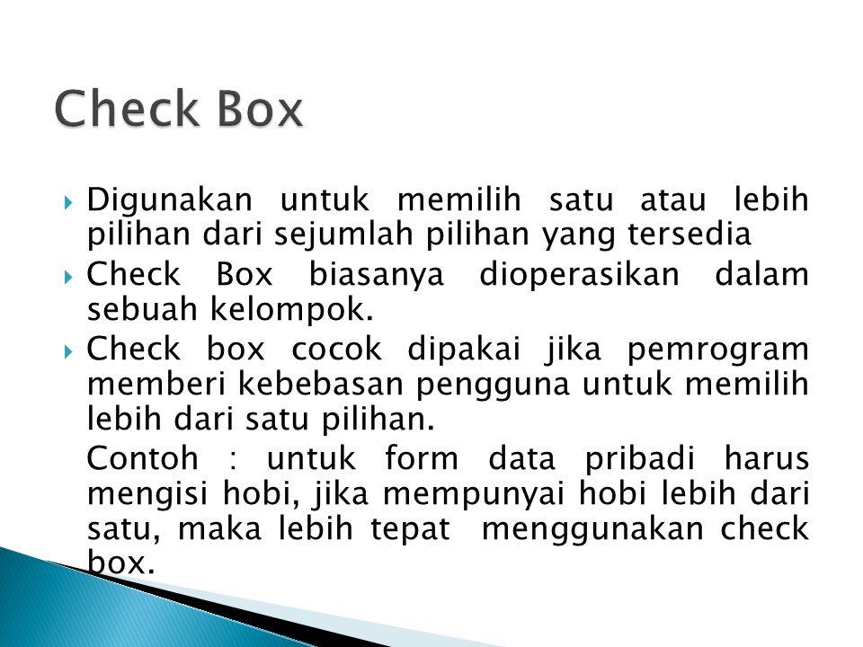 Check Box Digunakan untuk memilih satu atau lebih pilihan dari sejumlah pilihan yang tersedia.