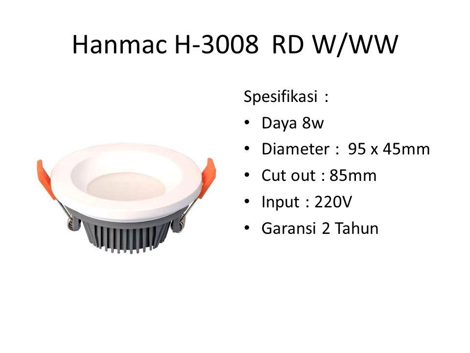 Hanmac H-3008 RD W/WW Spesifikasi : Daya 8w Diameter : 95 x 45mm