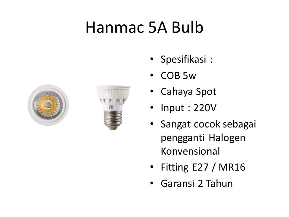 Hanmac 5A Bulb Spesifikasi : COB 5w Cahaya Spot Input : 220V