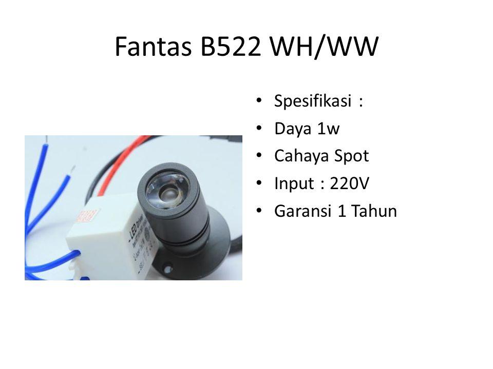Fantas B522 WH/WW Spesifikasi : Daya 1w Cahaya Spot Input : 220V