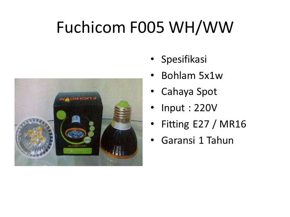 Fuchicom F005 WH/WW Spesifikasi Bohlam 5x1w Cahaya Spot Input : 220V