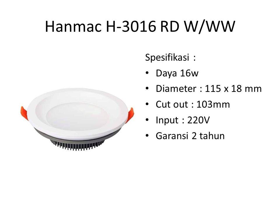Hanmac H-3016 RD W/WW Spesifikasi : Daya 16w Diameter : 115 x 18 mm