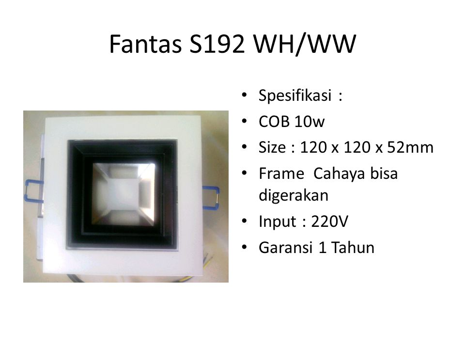 Fantas S192 WH/WW Spesifikasi : COB 10w Size : 120 x 120 x 52mm