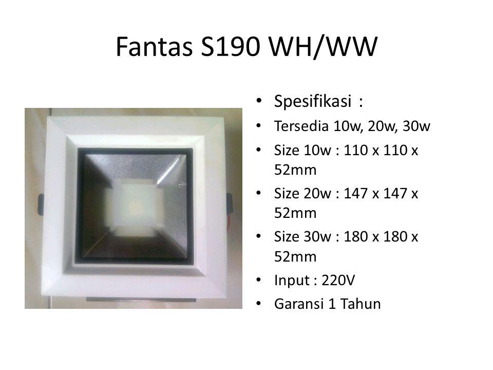 Fantas S190 WH/WW Spesifikasi : Tersedia 10w, 20w, 30w