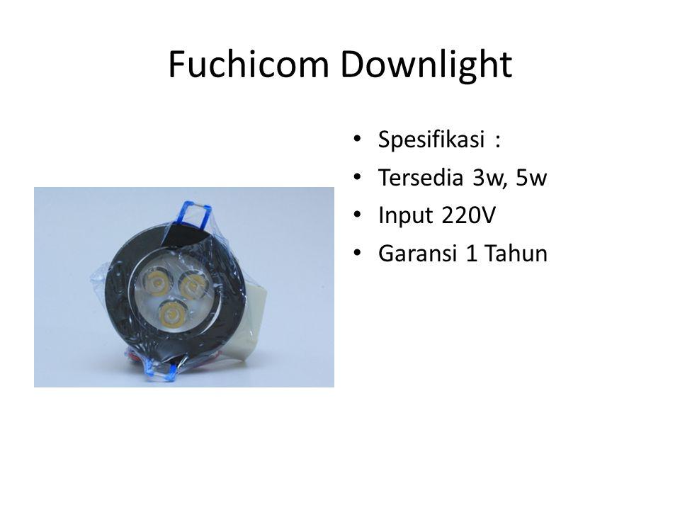 Fuchicom Downlight Spesifikasi : Tersedia 3w, 5w Input 220V