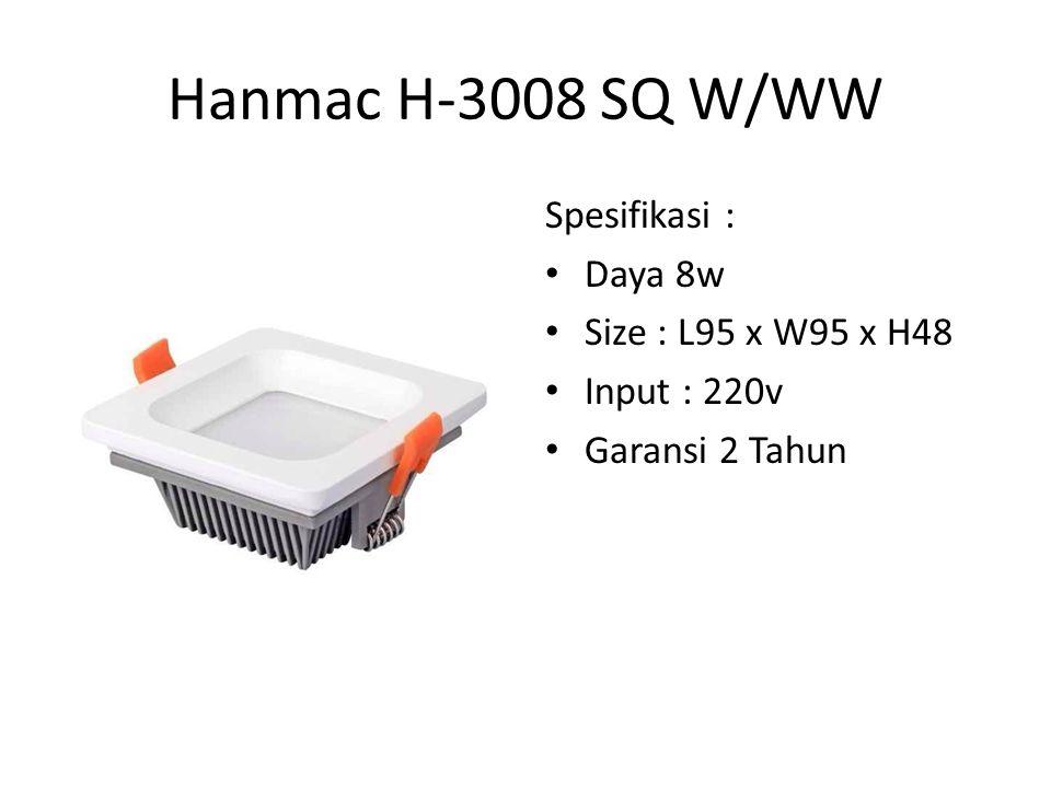 Hanmac H-3008 SQ W/WW Spesifikasi : Daya 8w Size : L95 x W95 x H48