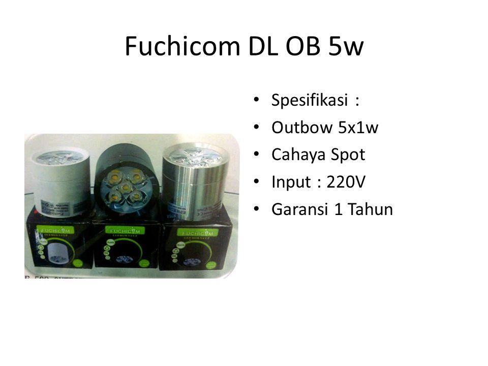 Fuchicom DL OB 5w Spesifikasi : Outbow 5x1w Cahaya Spot Input : 220V