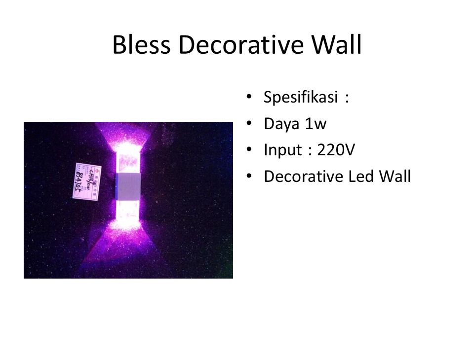 Bless Decorative Wall Spesifikasi : Daya 1w Input : 220V
