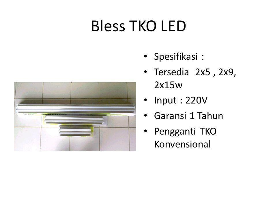 Bless TKO LED Spesifikasi : Tersedia 2x5 , 2x9, 2x15w Input : 220V