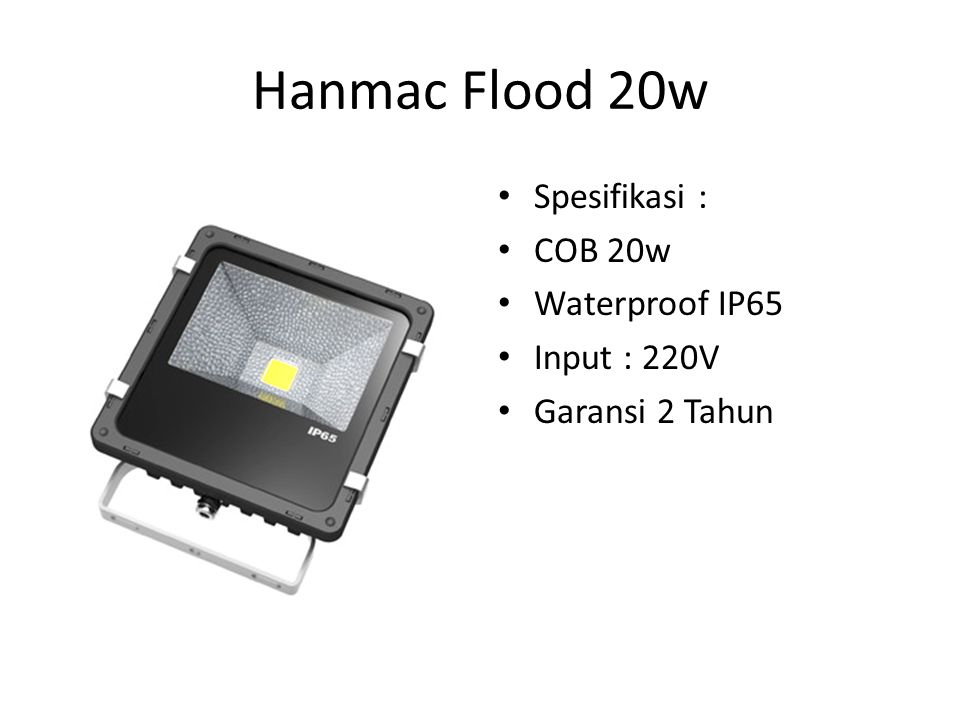 Hanmac Flood 20w Spesifikasi : COB 20w Waterproof IP65 Input : 220V