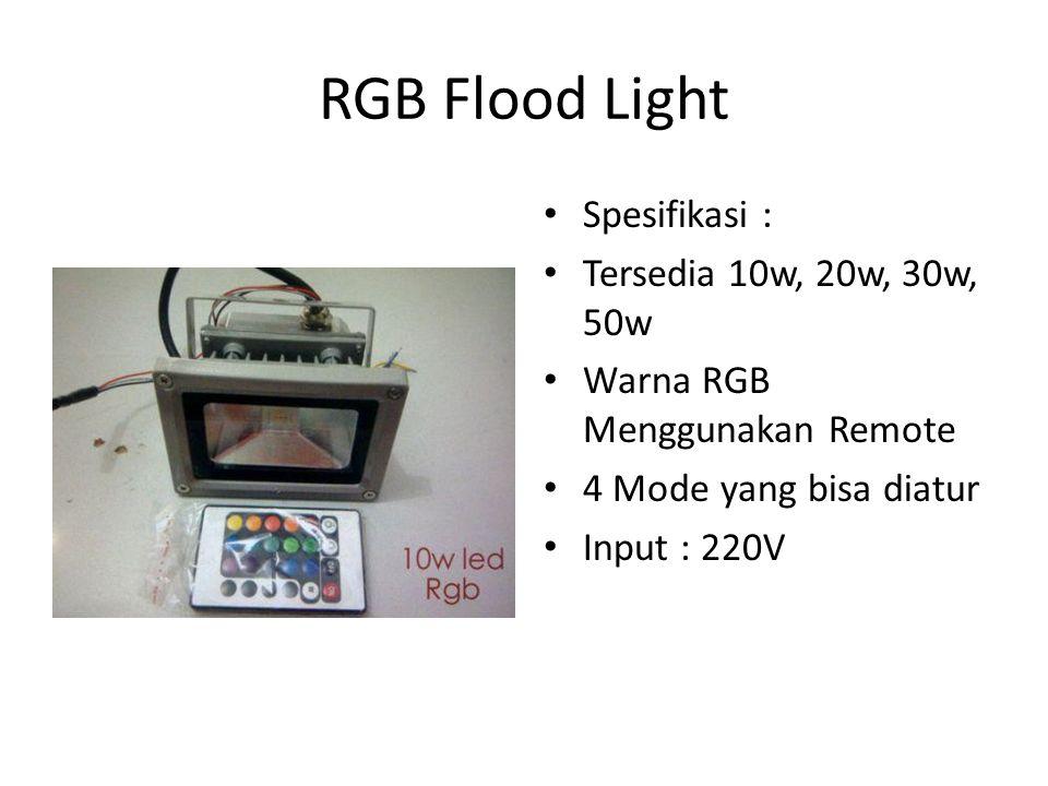 RGB Flood Light Spesifikasi : Tersedia 10w, 20w, 30w, 50w
