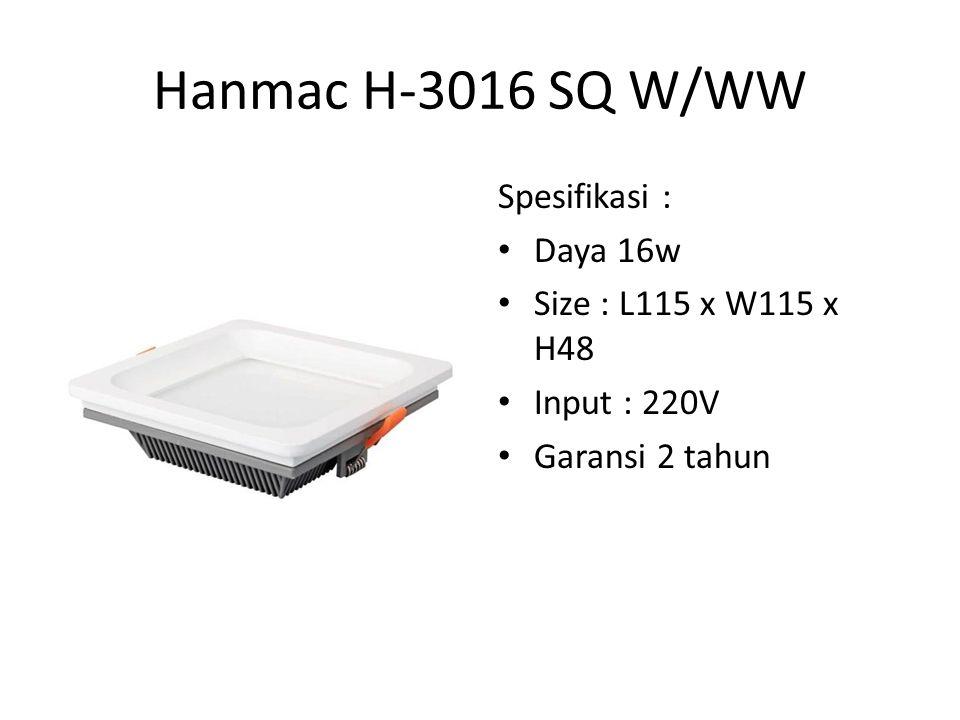 Hanmac H-3016 SQ W/WW Spesifikasi : Daya 16w Size : L115 x W115 x H48