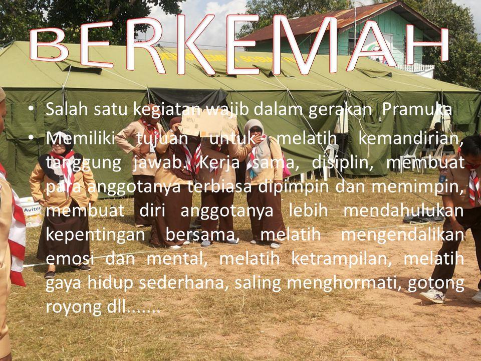BERKEMAH Salah satu kegiatan wajib dalam gerakan Pramuka