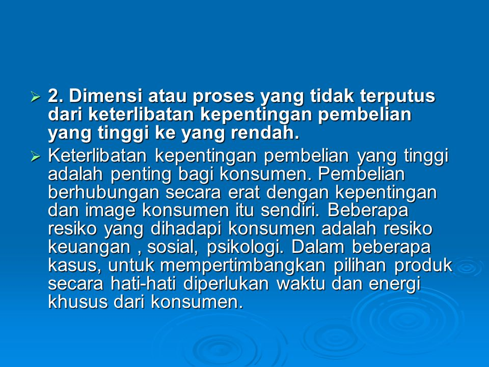 2. Dimensi atau proses yang tidak terputus dari keterlibatan kepentingan pembelian yang tinggi ke yang rendah.