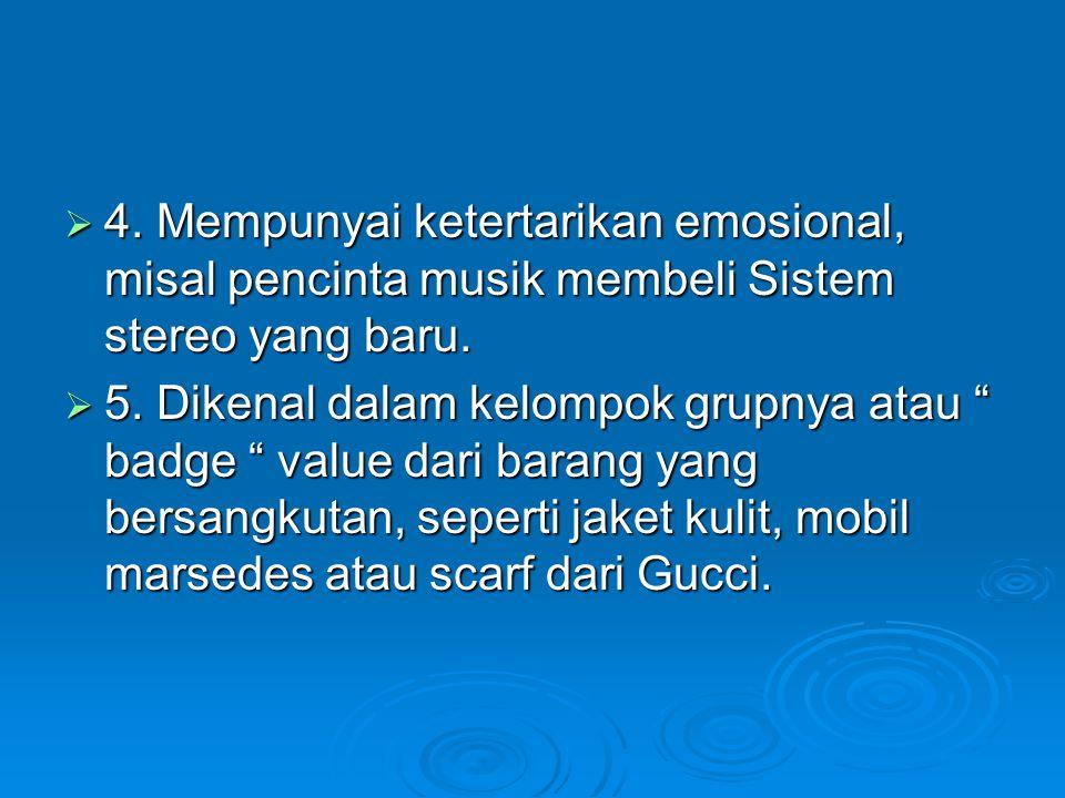 4. Mempunyai ketertarikan emosional, misal pencinta musik membeli Sistem stereo yang baru.