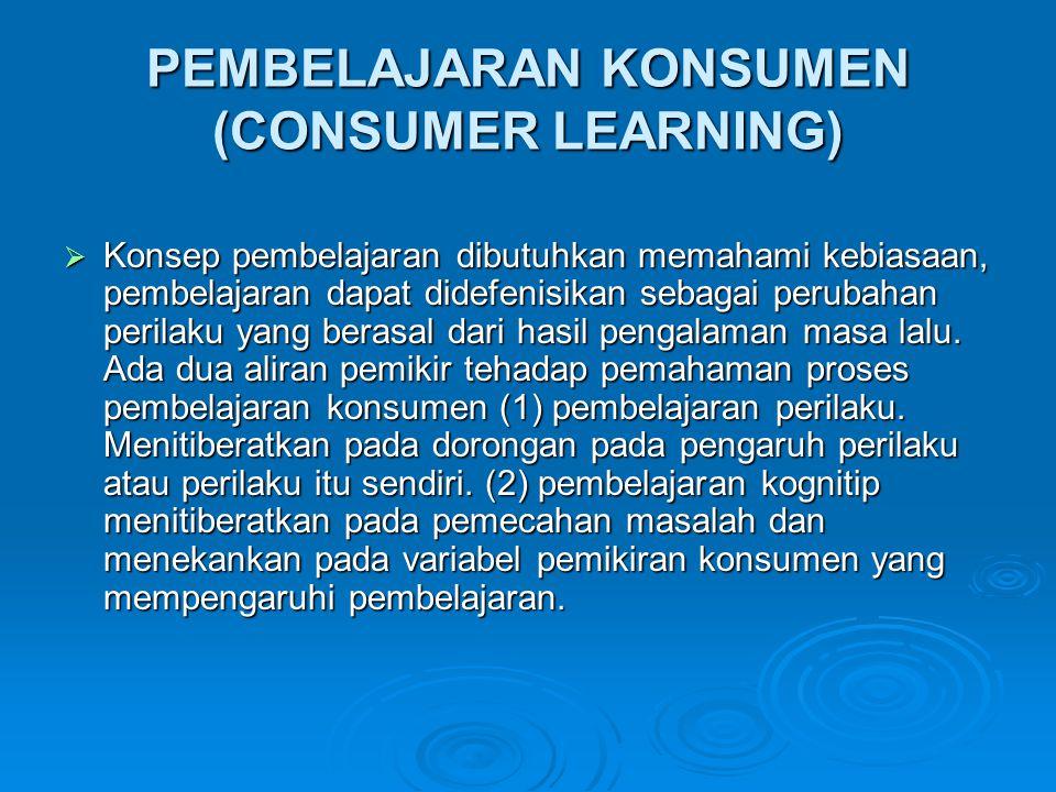 PEMBELAJARAN KONSUMEN (CONSUMER LEARNING)