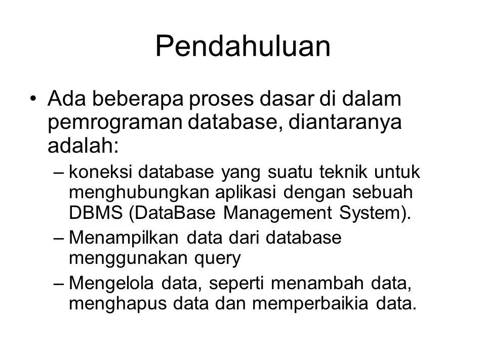 Pendahuluan Ada beberapa proses dasar di dalam pemrograman database, diantaranya adalah: