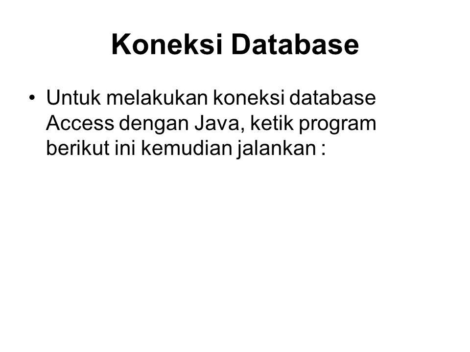 Koneksi Database Untuk melakukan koneksi database Access dengan Java, ketik program berikut ini kemudian jalankan :