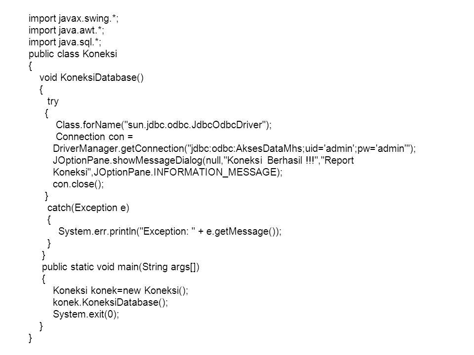import javax.swing.*; import java.awt.*; import java.sql.*; public class Koneksi. { void KoneksiDatabase()