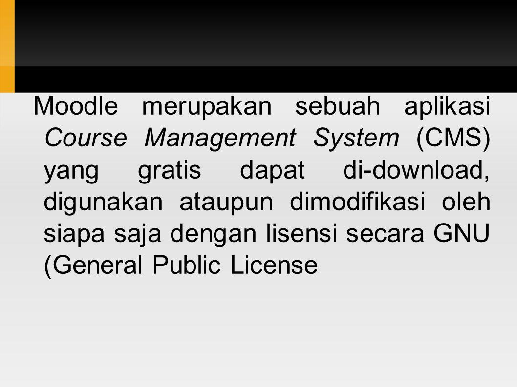 Moodle merupakan sebuah aplikasi Course Management System (CMS) yang gratis dapat di-download, digunakan ataupun dimodifikasi oleh siapa saja dengan lisensi secara GNU (General Public License