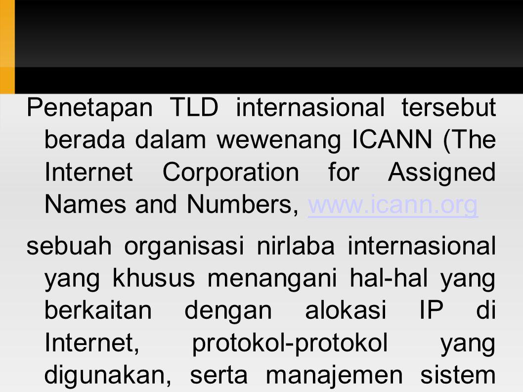 Penetapan TLD internasional tersebut berada dalam wewenang ICANN (The Internet Corporation for Assigned Names and Numbers, www.icann.org