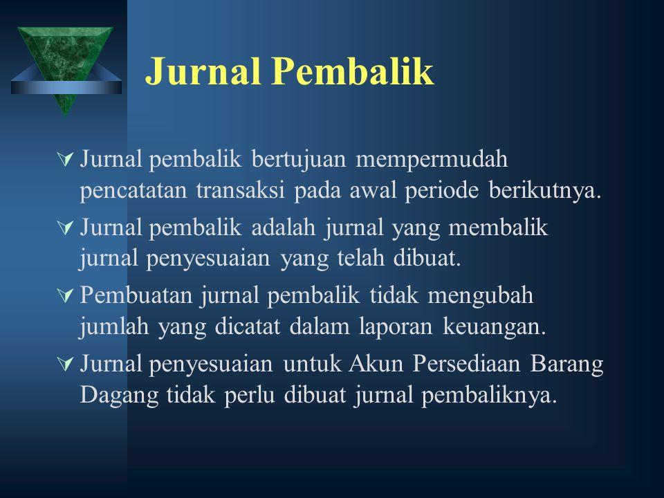 Jurnal Pembalik Jurnal pembalik bertujuan mempermudah pencatatan transaksi pada awal periode berikutnya.