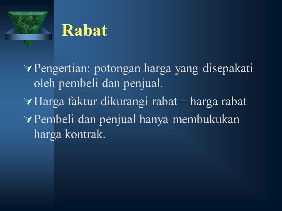 Rabat Pengertian: potongan harga yang disepakati oleh pembeli dan penjual. Harga faktur dikurangi rabat = harga rabat.