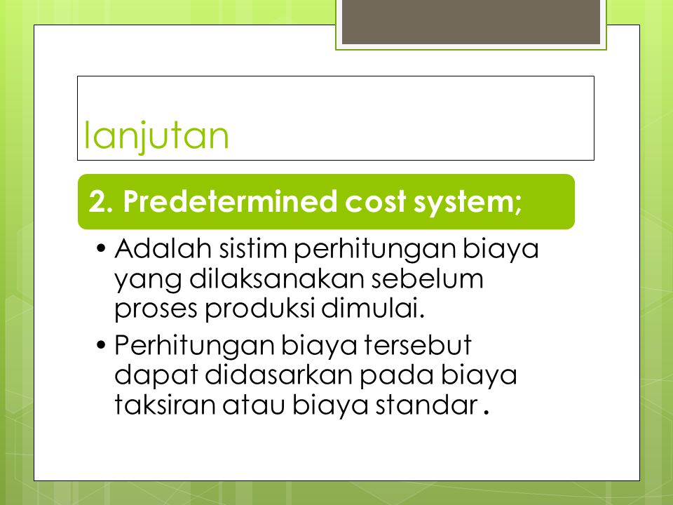 lanjutan 2. Predetermined cost system;