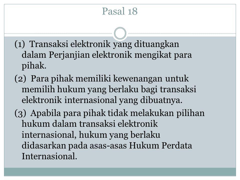 Pasal 18 (1) Transaksi elektronik yang dituangkan dalam Perjanjian elektronik mengikat para pihak.