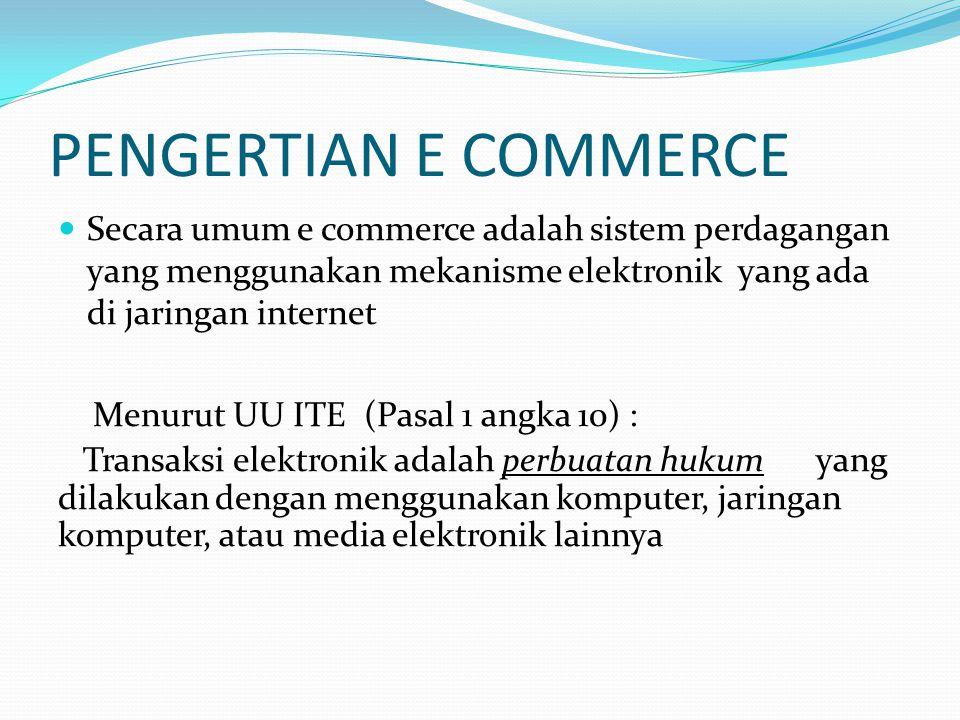 PENGERTIAN E COMMERCE Secara umum e commerce adalah sistem perdagangan yang menggunakan mekanisme elektronik yang ada di jaringan internet.