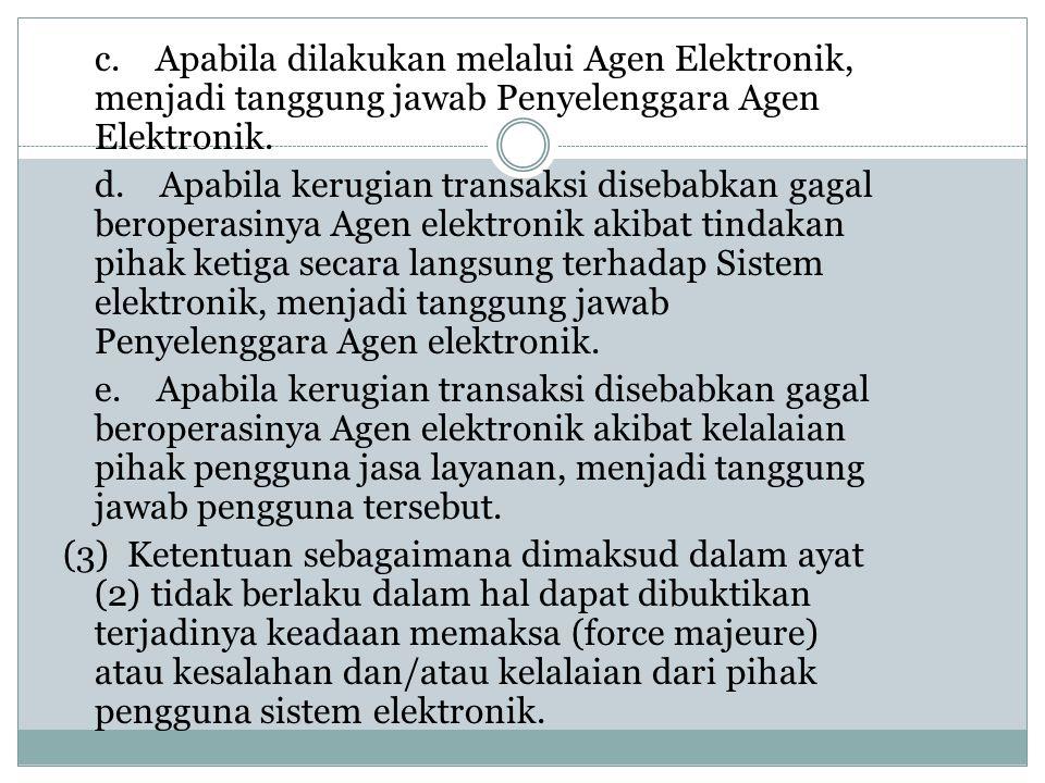 c. Apabila dilakukan melalui Agen Elektronik, menjadi tanggung jawab Penyelenggara Agen Elektronik.