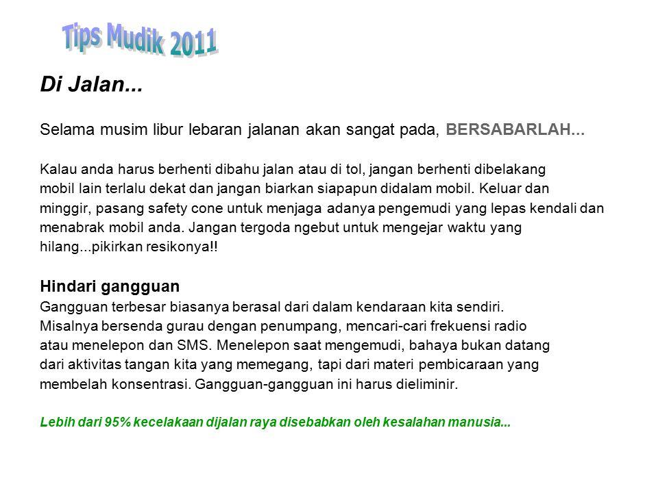 Tips Mudik 2011 Di Jalan... Selama musim libur lebaran jalanan akan sangat pada, BERSABARLAH...