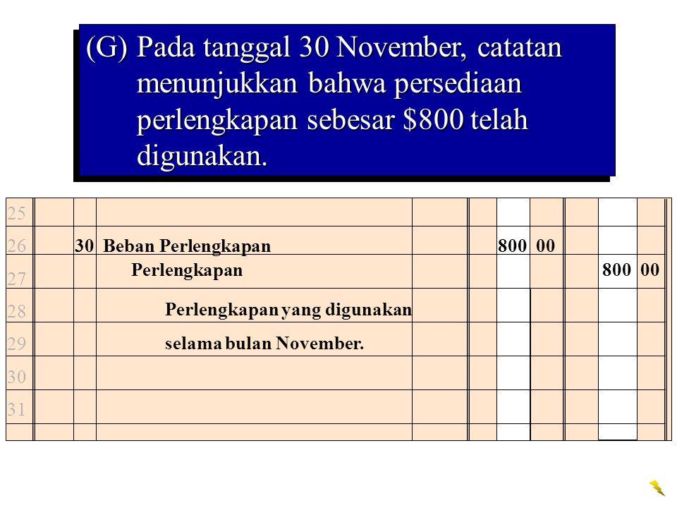 (G) Pada tanggal 30 November, catatan menunjukkan bahwa persediaan perlengkapan sebesar $800 telah digunakan.