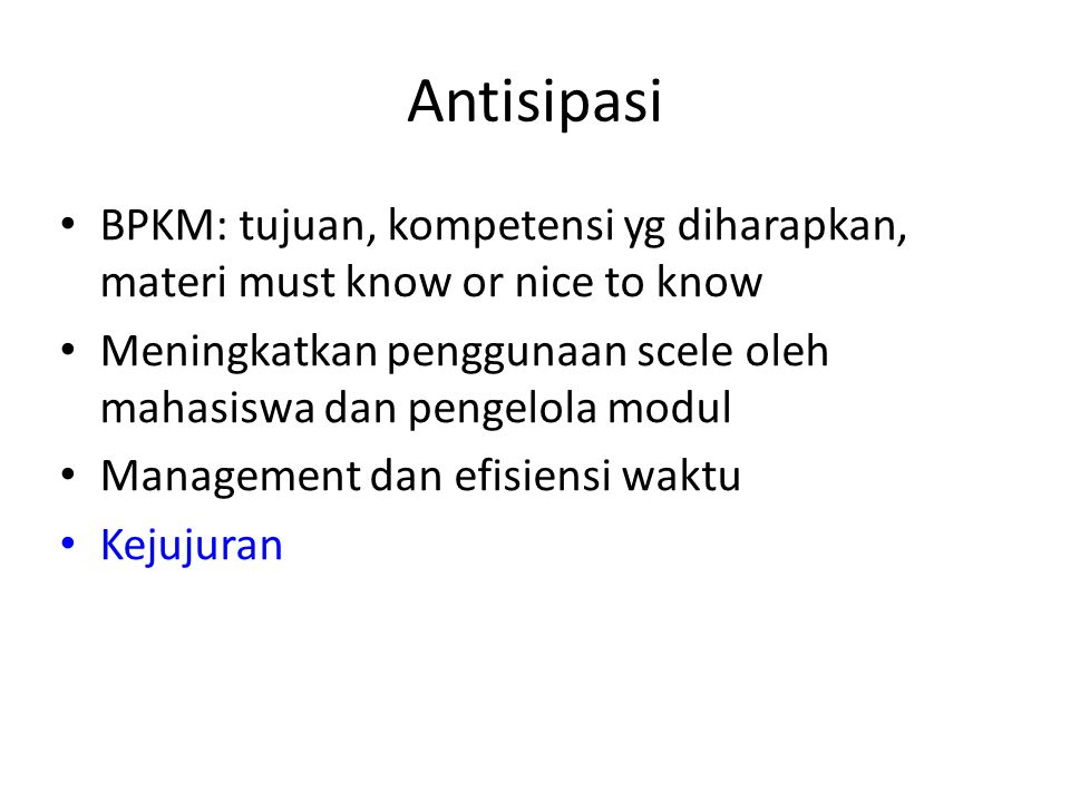 Antisipasi BPKM: tujuan, kompetensi yg diharapkan, materi must know or nice to know.