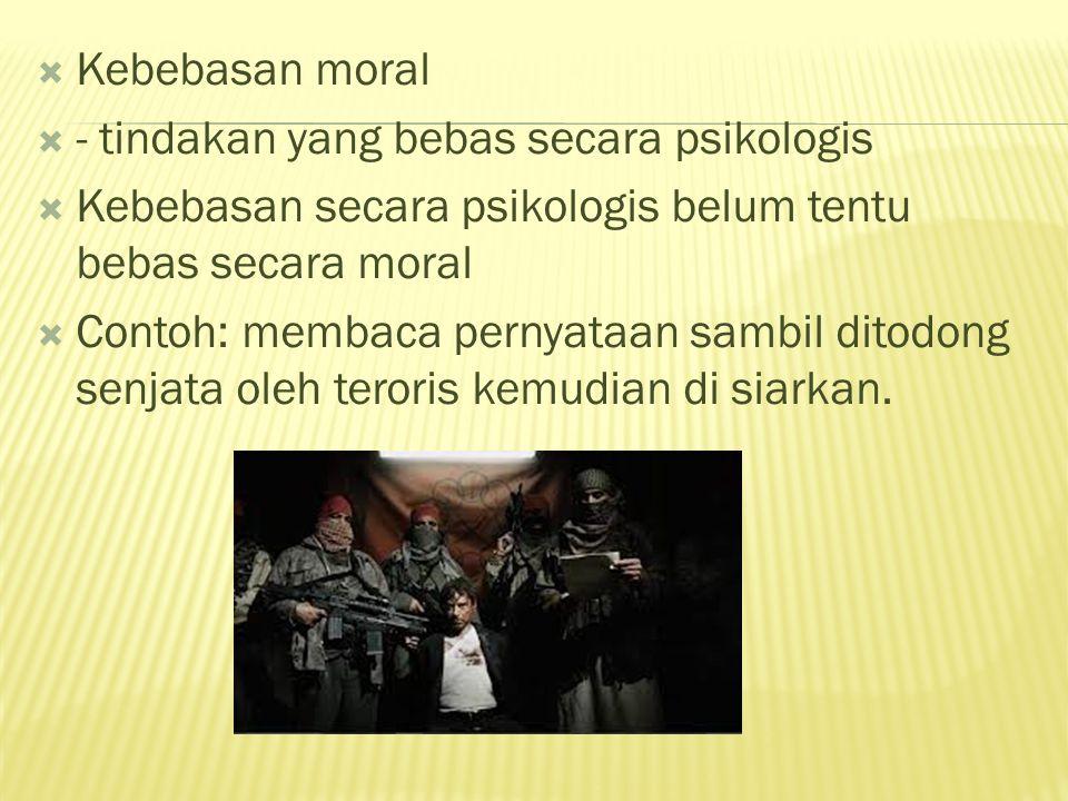 Kebebasan moral - tindakan yang bebas secara psikologis. Kebebasan secara psikologis belum tentu bebas secara moral.