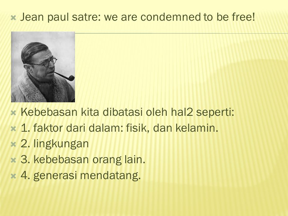 Jean paul satre: we are condemned to be free!
