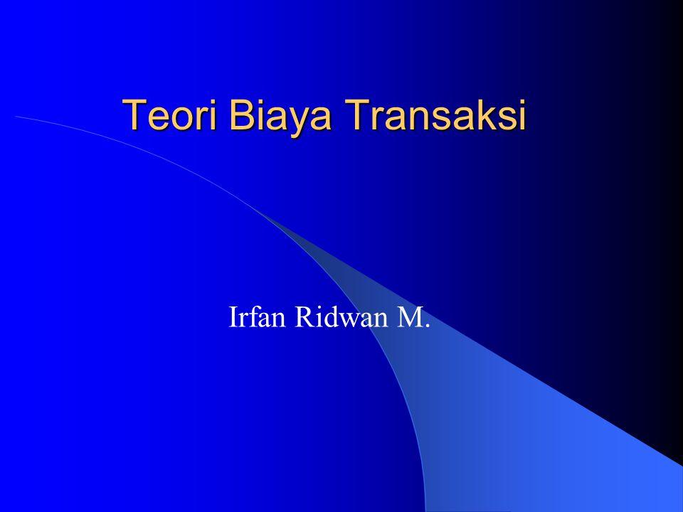 Teori Biaya Transaksi Irfan Ridwan M.