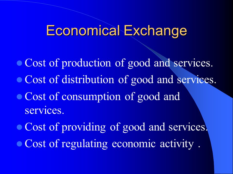 Economical Exchange Cost of production of good and services.