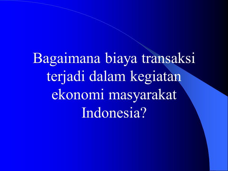 Bagaimana biaya transaksi terjadi dalam kegiatan ekonomi masyarakat Indonesia
